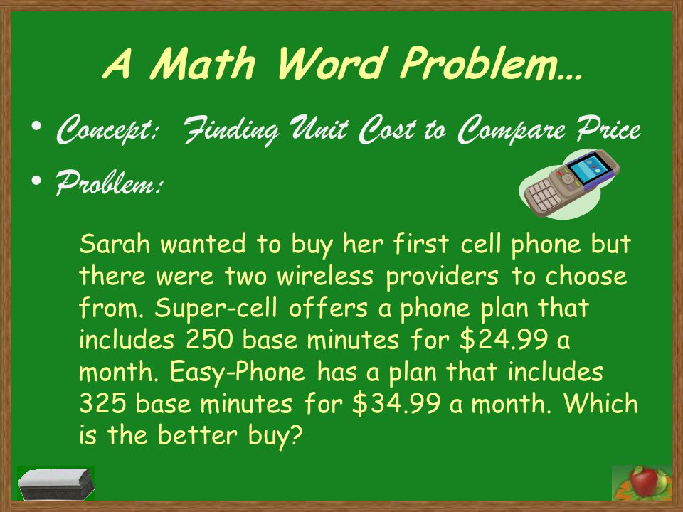 A Math Word Problem… Concept: Finding Unit Cost to Compare Price Problem: Sarah wanted to buy her first cell phone but there were two wireless providers to choose from.
