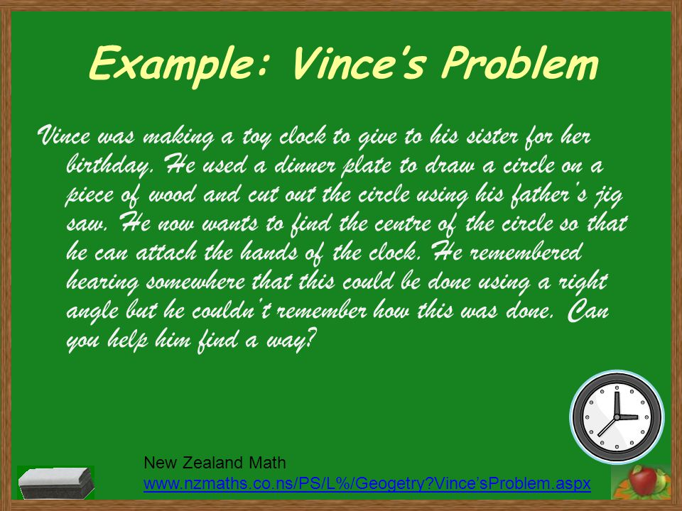 Example: Vince's Problem From the text: Somebody WantedButSo VinceTo make a clock To find the center of the circle Vince He needs to attach the hands He can't remember how He needs to find the center We'll help him