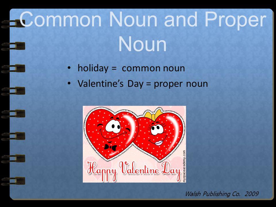 Common Nouns vs. Proper Nouns A common noun is an ordinary person, place or thing. A common noun is not capitalized. (boy, city, house) A proper noun