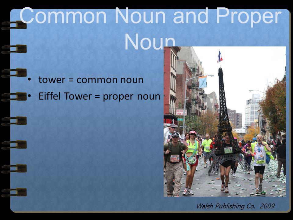 Common Noun and Proper Noun holiday = common noun Valentine's Day = proper noun Walsh Publishing Co. 2009