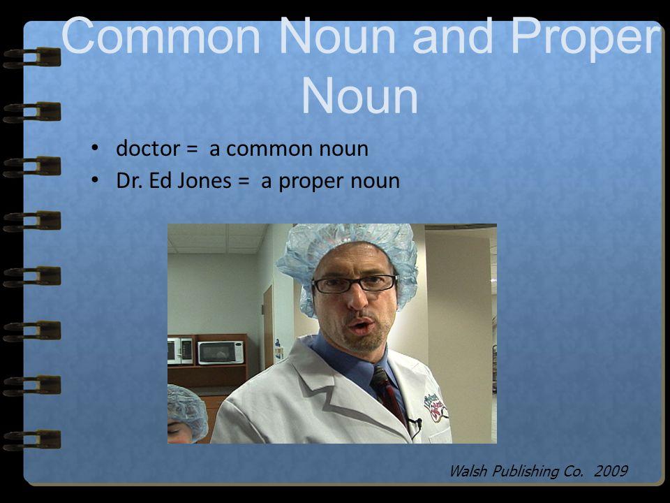 tower = common noun Eiffel Tower = proper noun Common Noun and Proper Noun Walsh Publishing Co. 2009