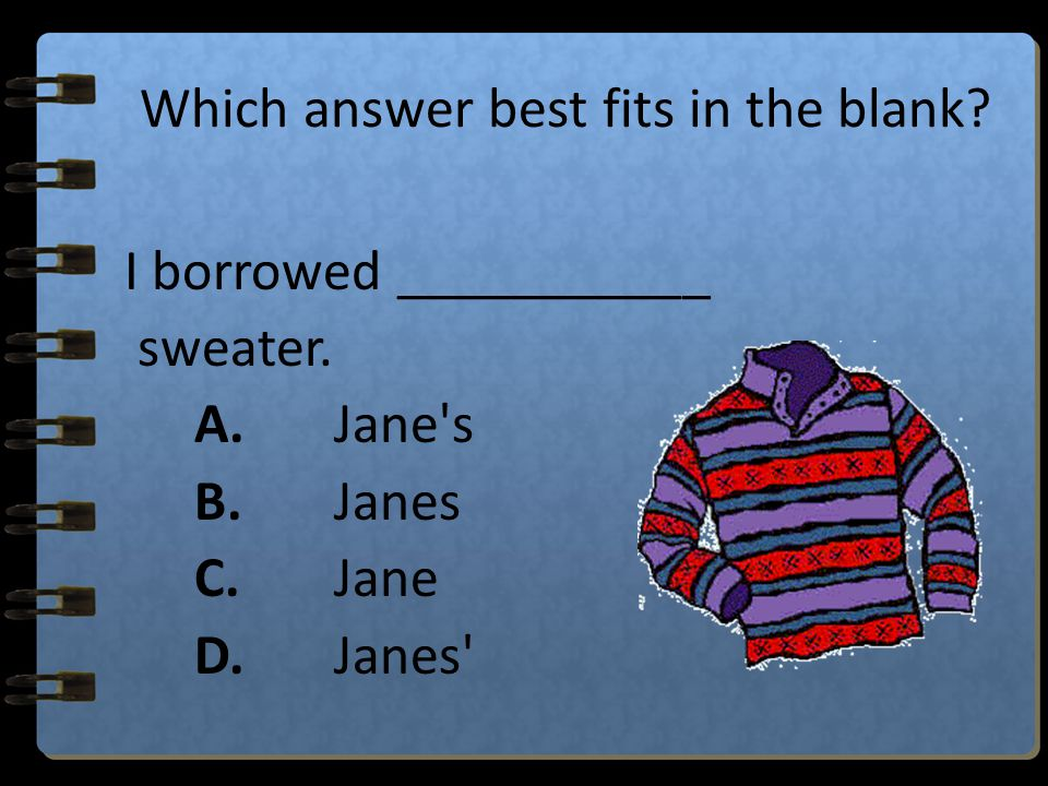 Which answer best fits in the blank? Billy will carry his ____________ suitcase. sister's A. sister's B.sisters C.sisteres D.sister'