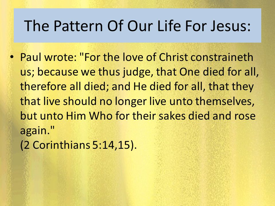 The Pattern Of Our Life For Jesus: Paul wrote: