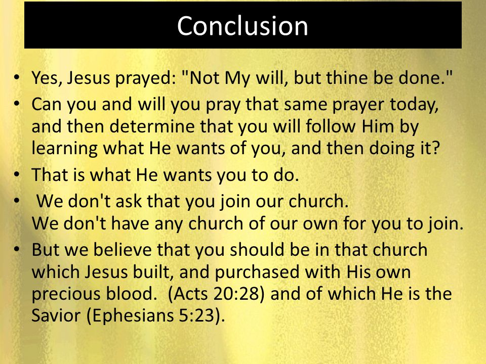 Conclusion Yes, Jesus prayed: