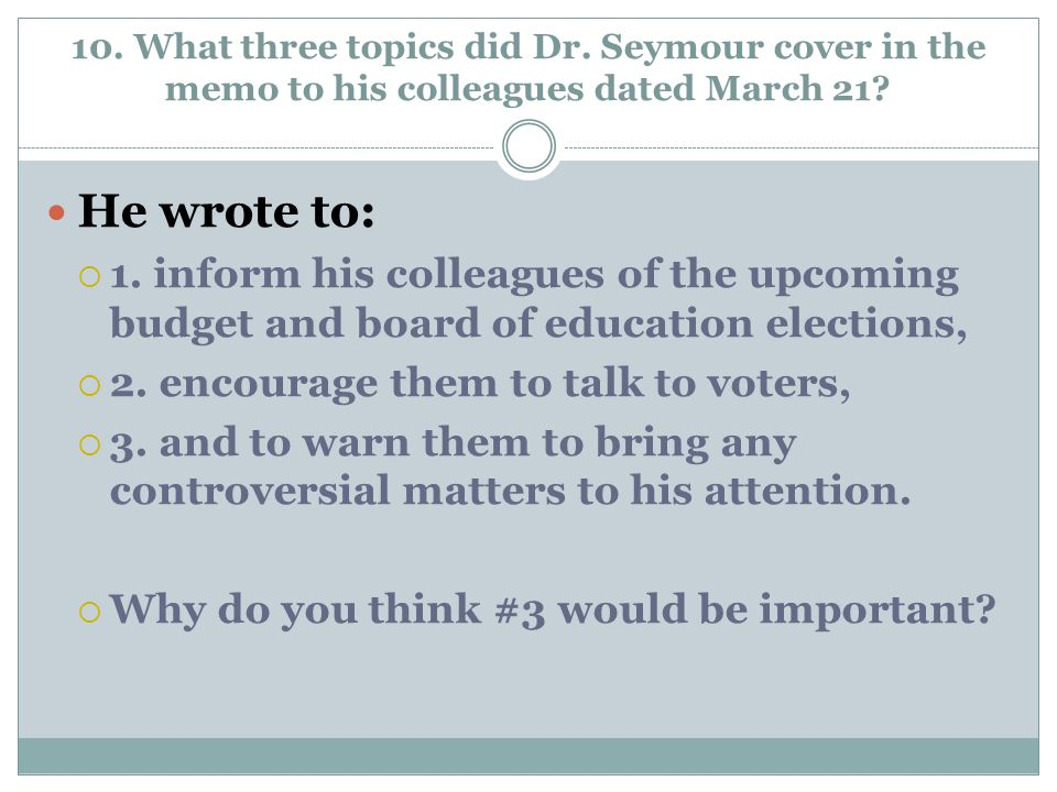 10. What three topics did Dr. Seymour cover in the memo to his colleagues dated March 21? He wrote to:  1. inform his colleagues of the upcoming budg
