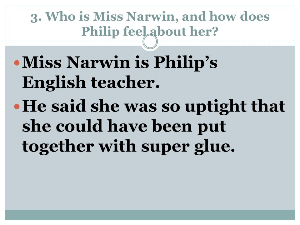 4.How did Miss Narwin describe Philip and what was her opinion of him.