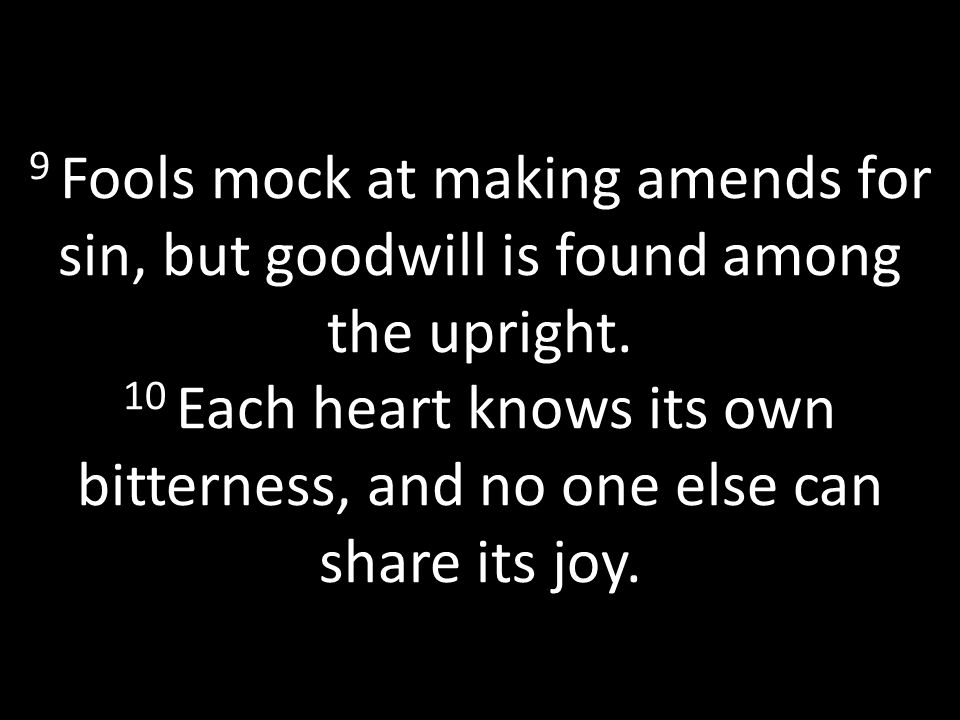 9 Fools mock at making amends for sin, but goodwill is found among the upright.