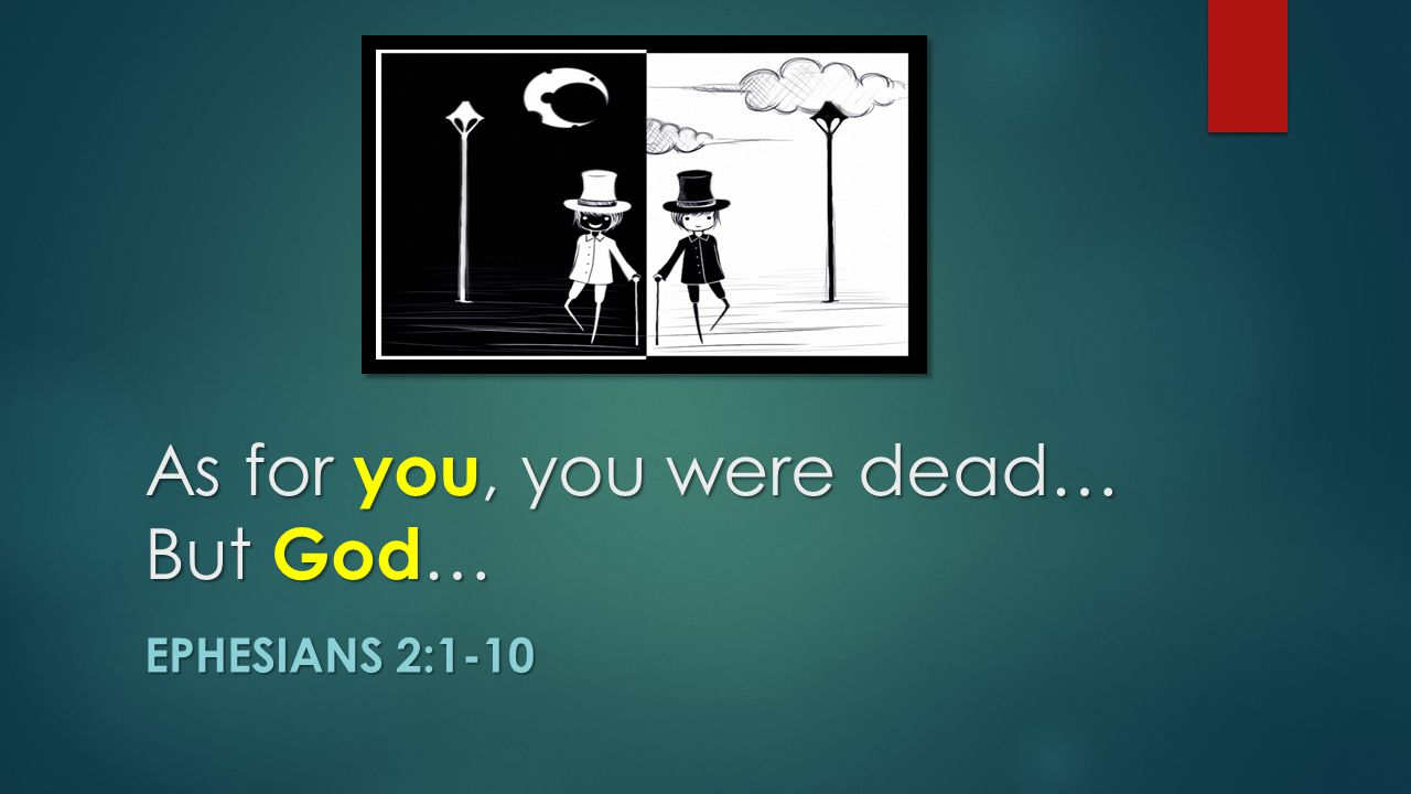 As for you, you were dead… But God … EPHESIANS 2:1-10