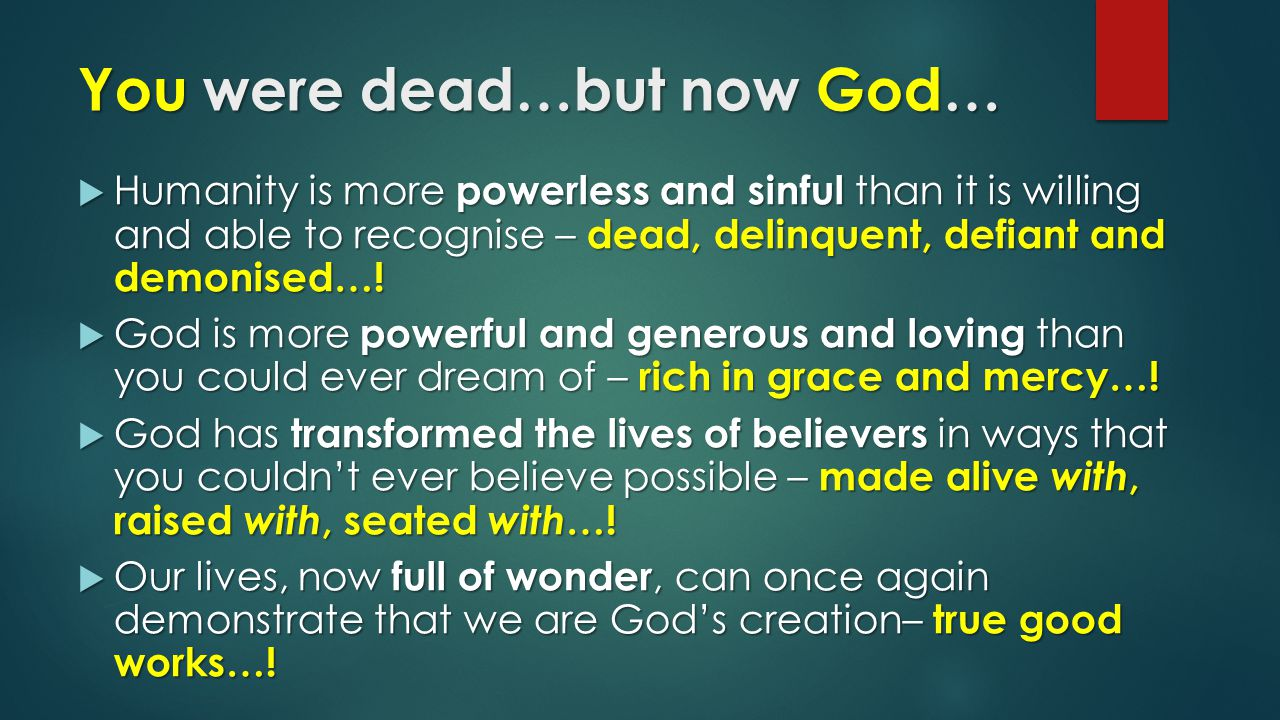 You were dead…but now God…  Humanity is more powerless and sinful than it is willing and able to recognise – dead, delinquent, defiant and demonised….