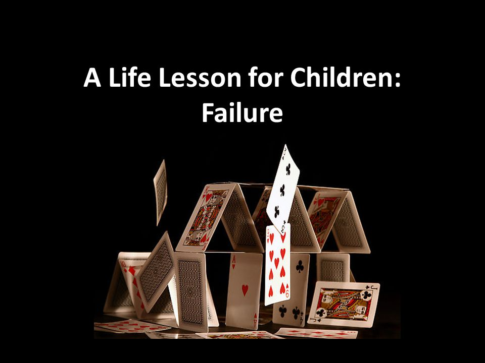A Life Lesson for Children: Failure