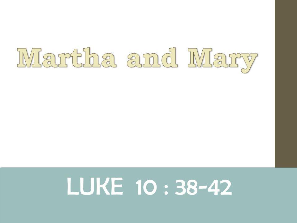 LUKE 10 : 38-42