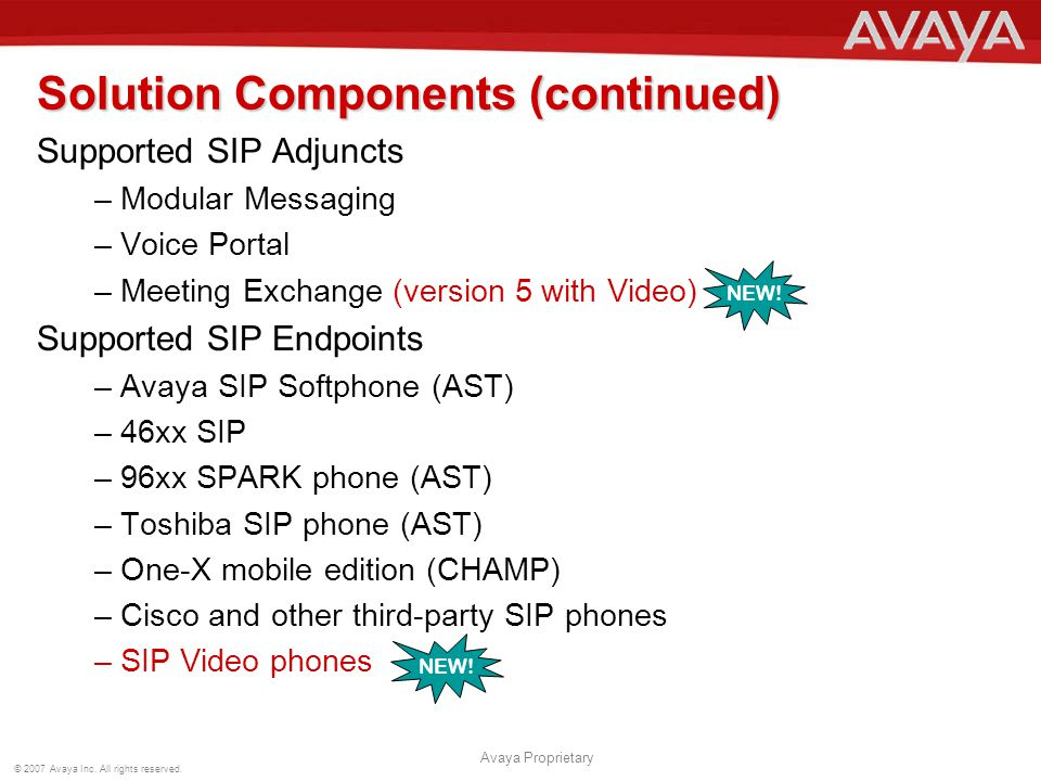 © 2007 Avaya Inc. All rights reserved. Avaya Proprietary Solution Components (continued) Supported SIP Adjuncts –Modular Messaging –Voice Portal –Meet