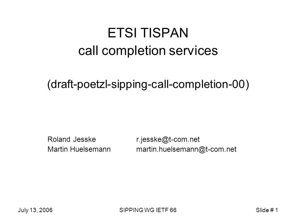July 13, 2006SIPPING WG IETF 66Slide # 2 E T S I European Telecommunications Standards Institute http://portal.etsi.org T I S P A N NGN standardisation group in ETSI http://portal.etsi.org/tispan/TISPAN_ToR.asp