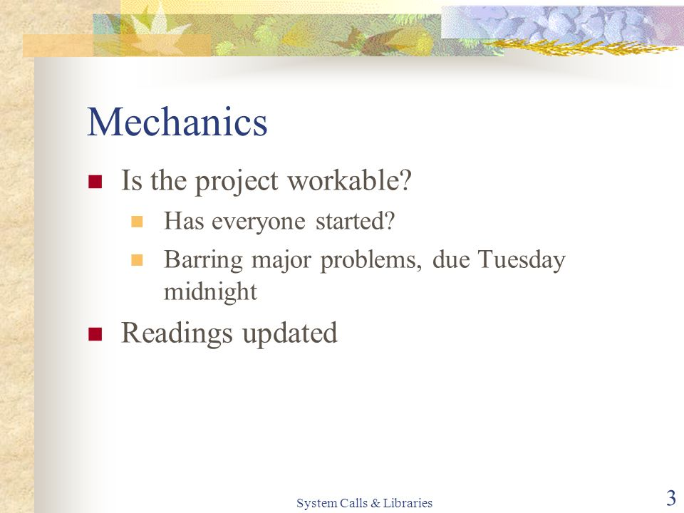 System Calls & Libraries 3 Mechanics Is the project workable.