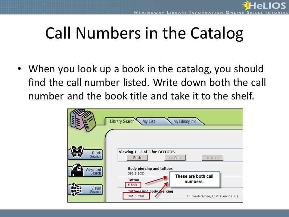 Call Numbers in the Catalog When you look up a book in the catalog, you should find the call number listed. Write down both the call number and the bo