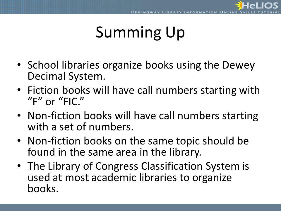 Summing Up School libraries organize books using the Dewey Decimal System.