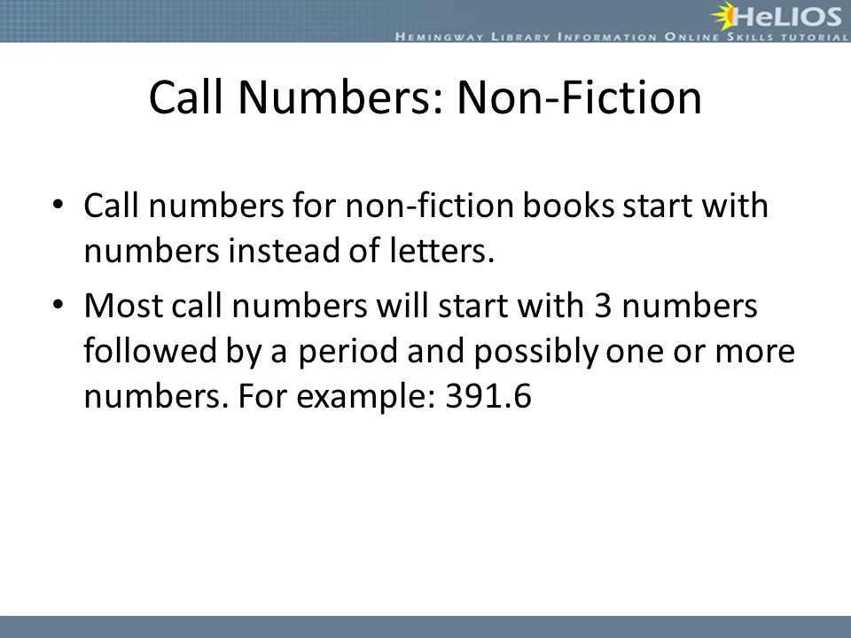 Call Numbers: Non-Fiction Call numbers for non-fiction books start with numbers instead of letters. Most call numbers will start with 3 numbers follow