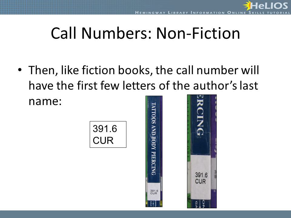 Call Numbers: Non-Fiction Then, like fiction books, the call number will have the first few letters of the author's last name: 391.6 CUR