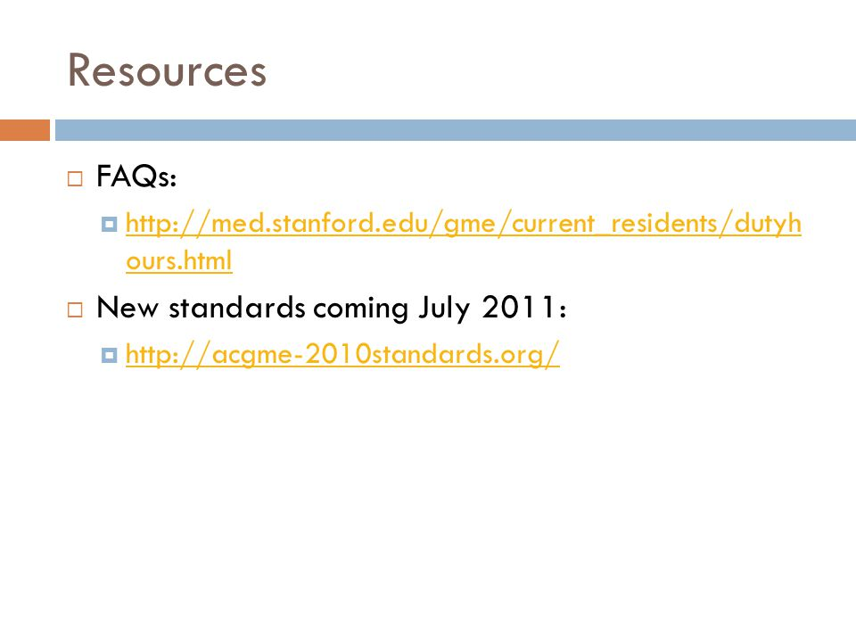 Resources  FAQs:  http://med.stanford.edu/gme/current_residents/dutyh ours.html http://med.stanford.edu/gme/current_residents/dutyh ours.html  New