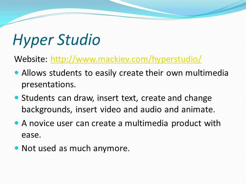 Hyper Studio Website: http://www.mackiev.com/hyperstudio/http://www.mackiev.com/hyperstudio/ Allows students to easily create their own multimedia pre