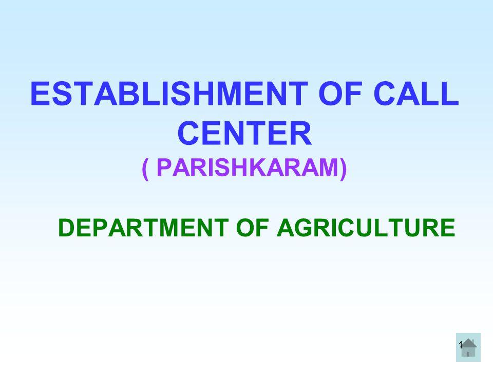1 ESTABLISHMENT OF CALL CENTER ( PARISHKARAM) DEPARTMENT OF AGRICULTURE