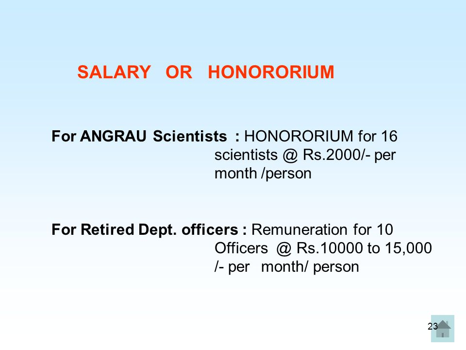 23 SALARY OR HONORORIUM For ANGRAU Scientists : HONORORIUM for 16 scientists @ Rs.2000/- per month/person For Retired Dept.
