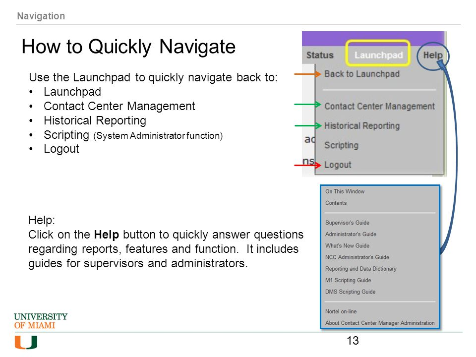 Navigation How to Quickly Navigate Use the Launchpad to quickly navigate back to: Launchpad Contact Center Management Historical Reporting Scripting (