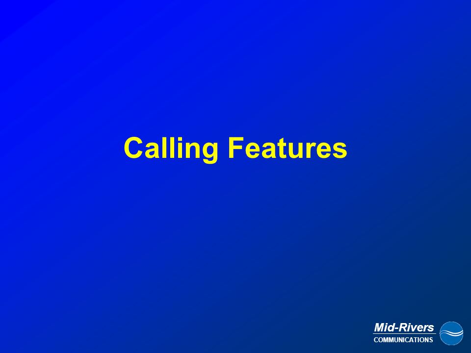 Mid-Rivers COMMUNICATIONS Existing Call Call Waiting BEEP….BEEP…BEEP… (2 nd Caller Trying to Ring In) 2 nd Caller (On Hold) Returned to Existing Call Press FLASH again to return to 1 st call, or wait for 2 nd caller to hang up.