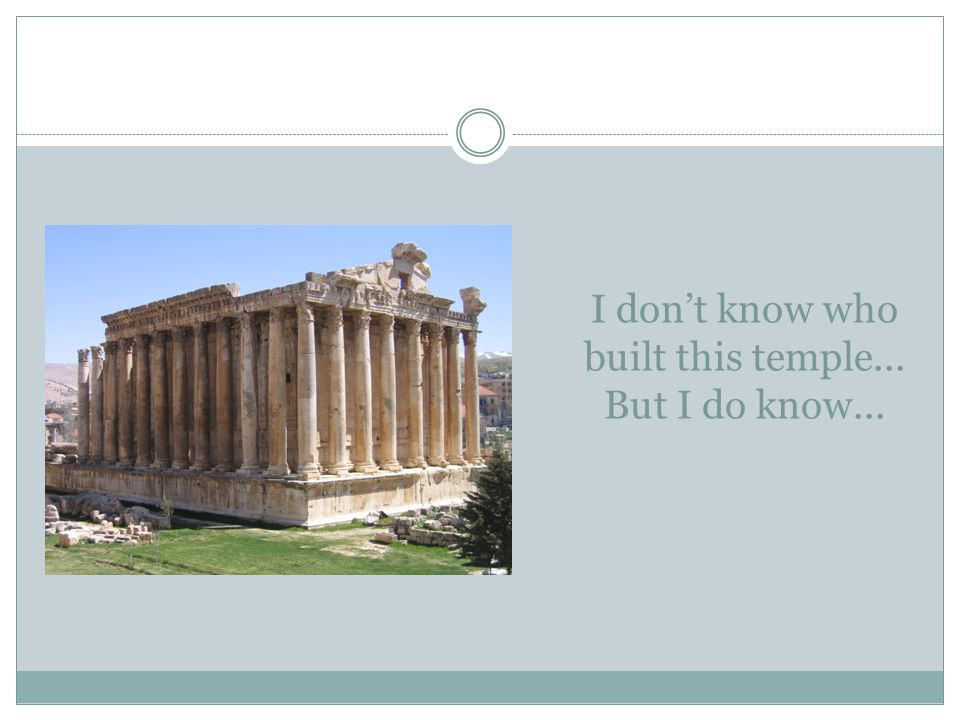 I don't know who built this temple... But I do know...
