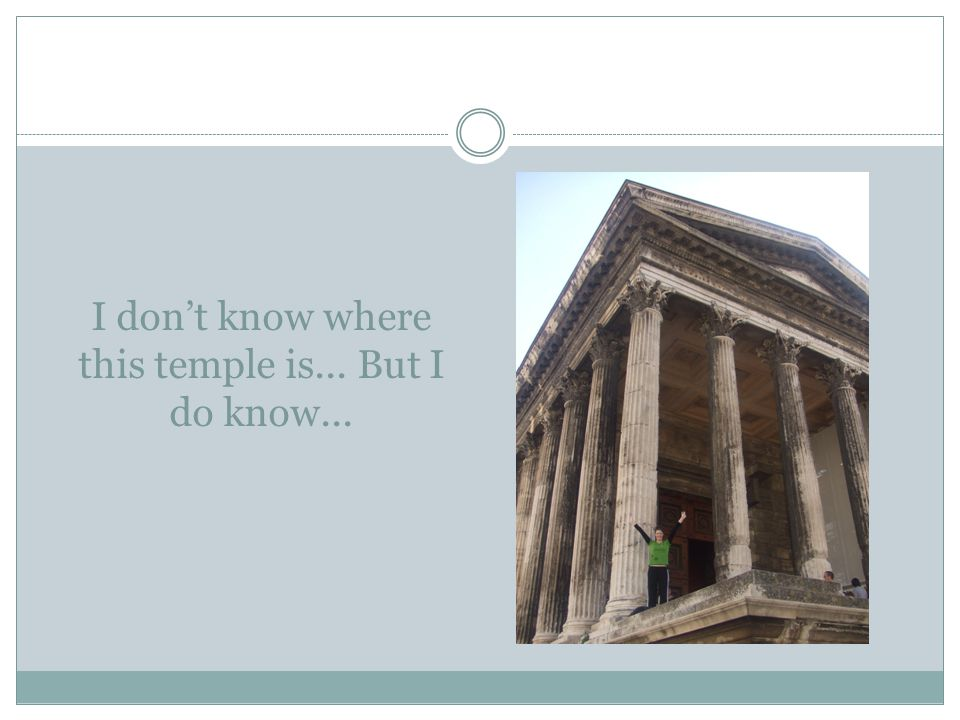 I don't know where this temple is... But I do know...
