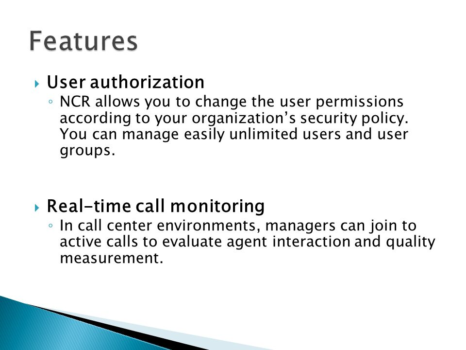  User authorization ◦ NCR allows you to change the user permissions according to your organization's security policy.