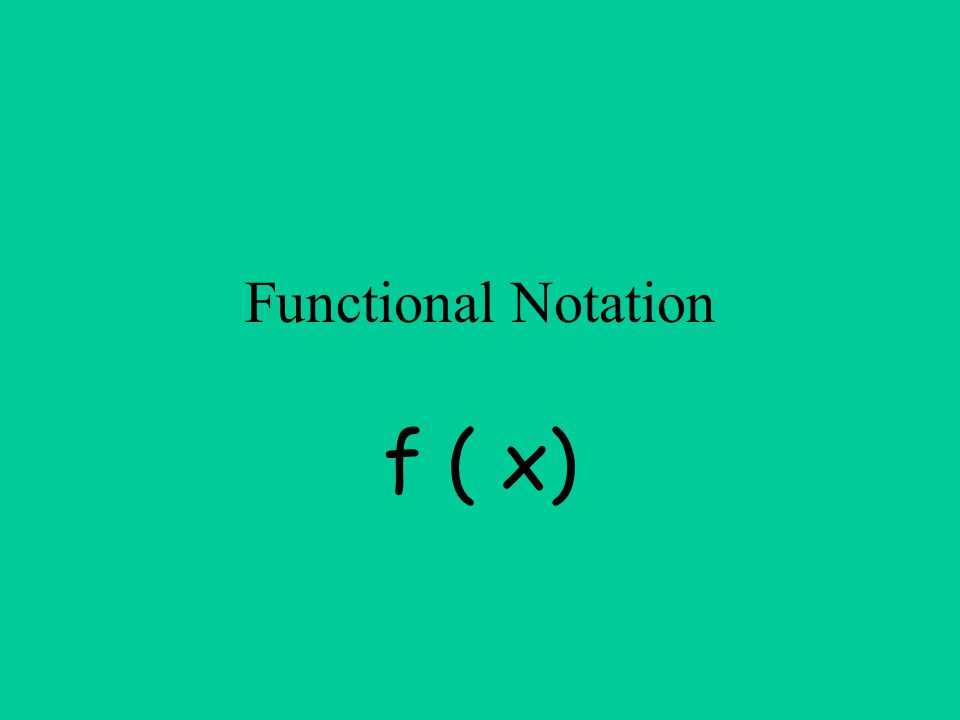 Functional Notation f ( x)