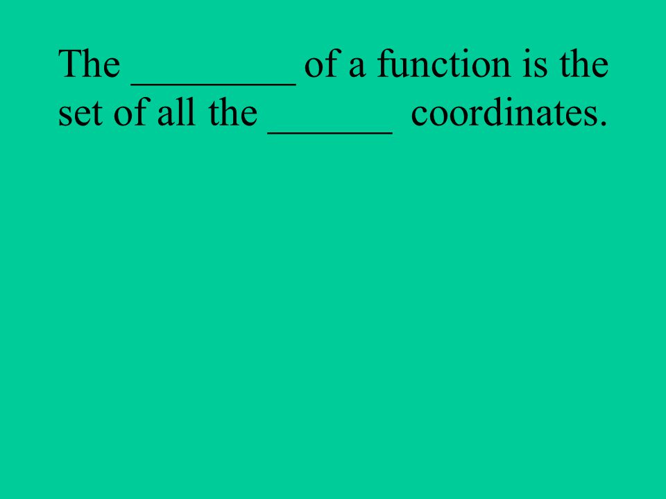 The ________ of a function is the set of all the ______ coordinates.