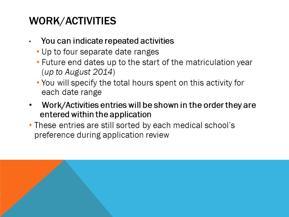WORK/ACTIVITIES You can indicate repeated activities Up to four separate date ranges Future end dates up to the start of the matriculation year (up to