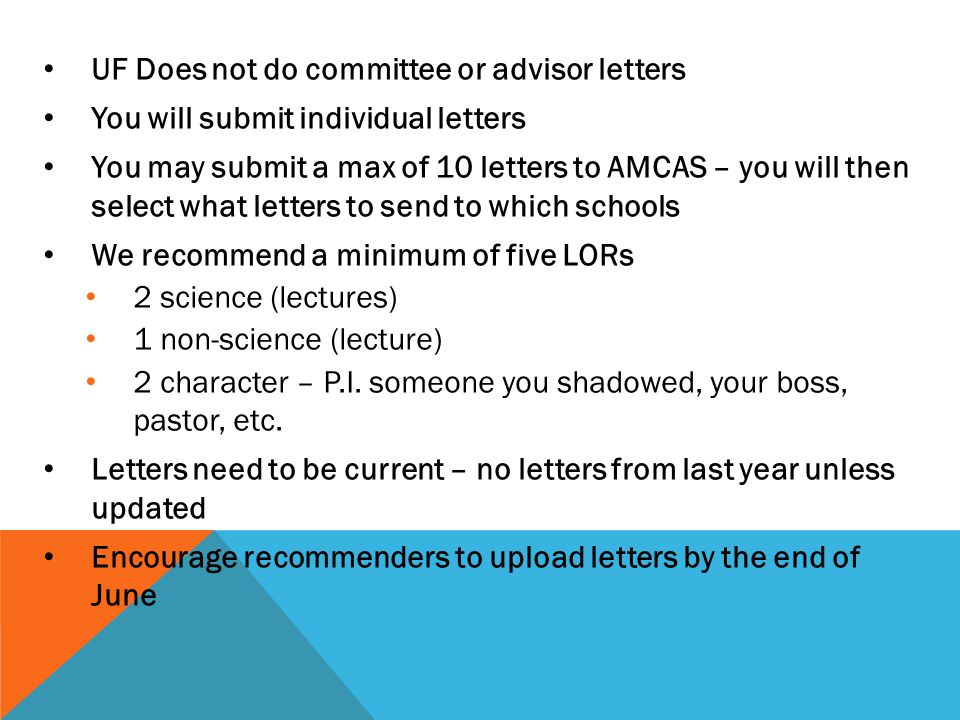 UF Does not do committee or advisor letters You will submit individual letters You may submit a max of 10 letters to AMCAS – you will then select what