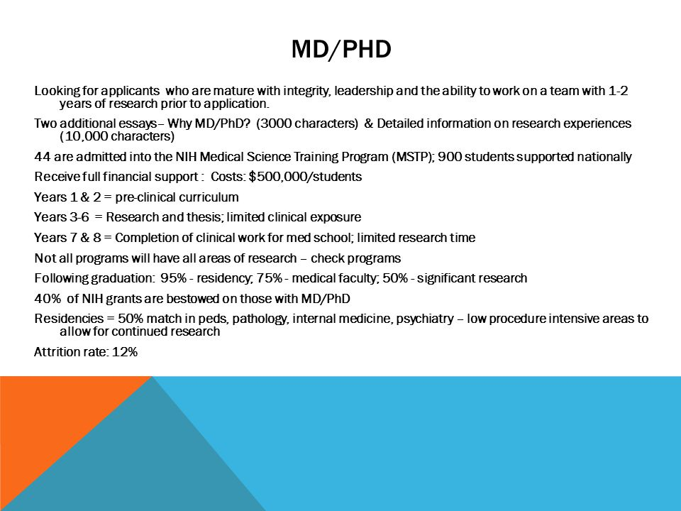 MD/PHD Looking for applicants who are mature with integrity, leadership and the ability to work on a team with 1-2 years of research prior to applicat