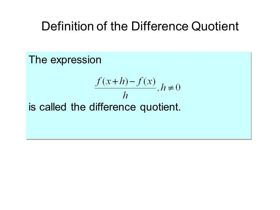 Definition of the Difference Quotient The expression is called the difference quotient. The expression is called the difference quotient.