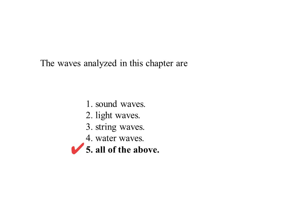 The waves analyzed in this chapter are 1. sound waves. 2. light waves. 3. string waves. 4. water waves. 5. all of the above.