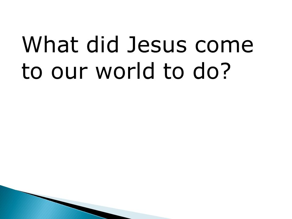 What did Jesus come to our world to do?