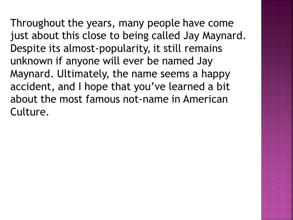 Throughout the years, many people have come just about this close to being called Jay Maynard.