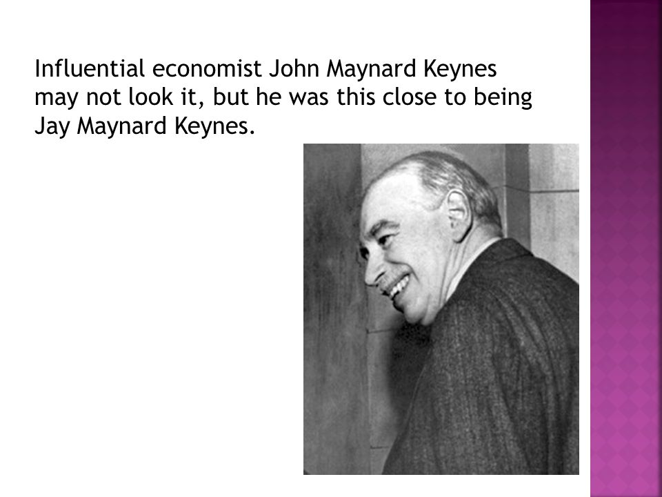 Influential economist John Maynard Keynes may not look it, but he was this close to being Jay Maynard Keynes.