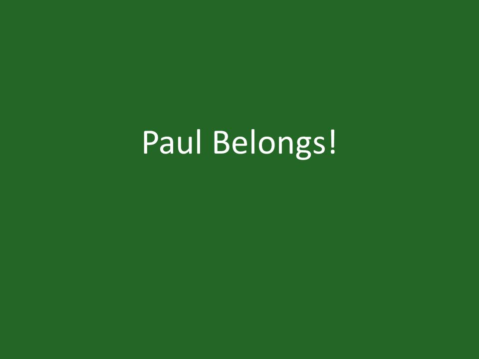 Paul Belongs!