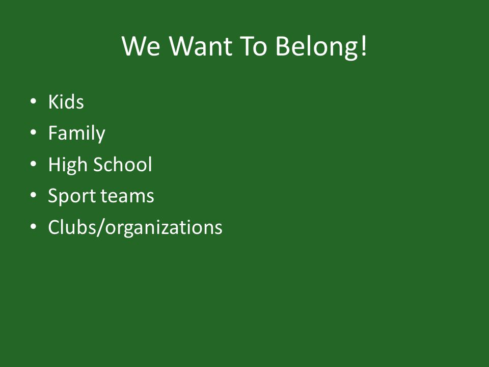 We Want To Belong! Kids Family High School Sport teams Clubs/organizations