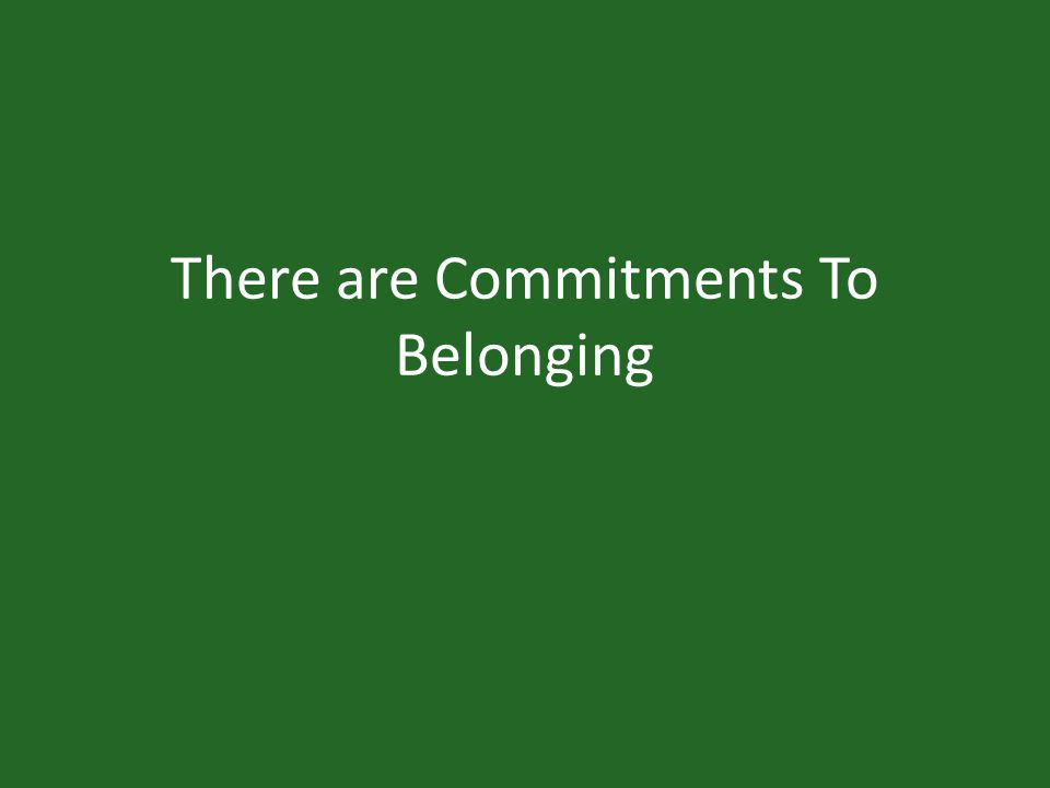 There are Commitments To Belonging