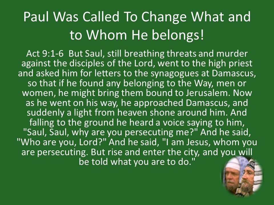 Paul Was Called To Change What and to Whom He belongs.