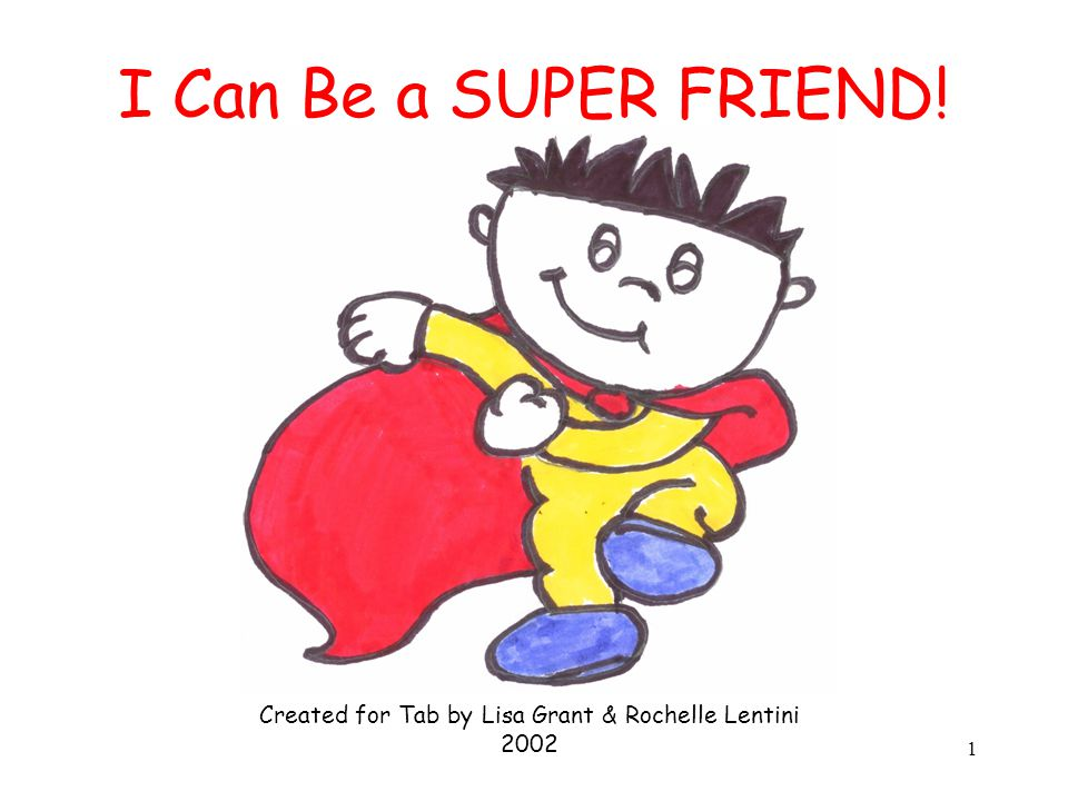 1 I Can Be a SUPER FRIEND! Created for Tab by Lisa Grant & Rochelle Lentini 2002