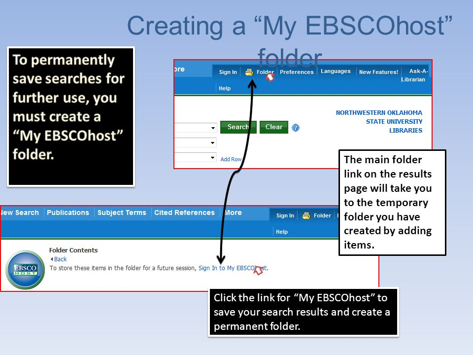 Creating a My EBSCOhost folder The main folder link on the results page will take you to the temporary folder you have created by adding items.