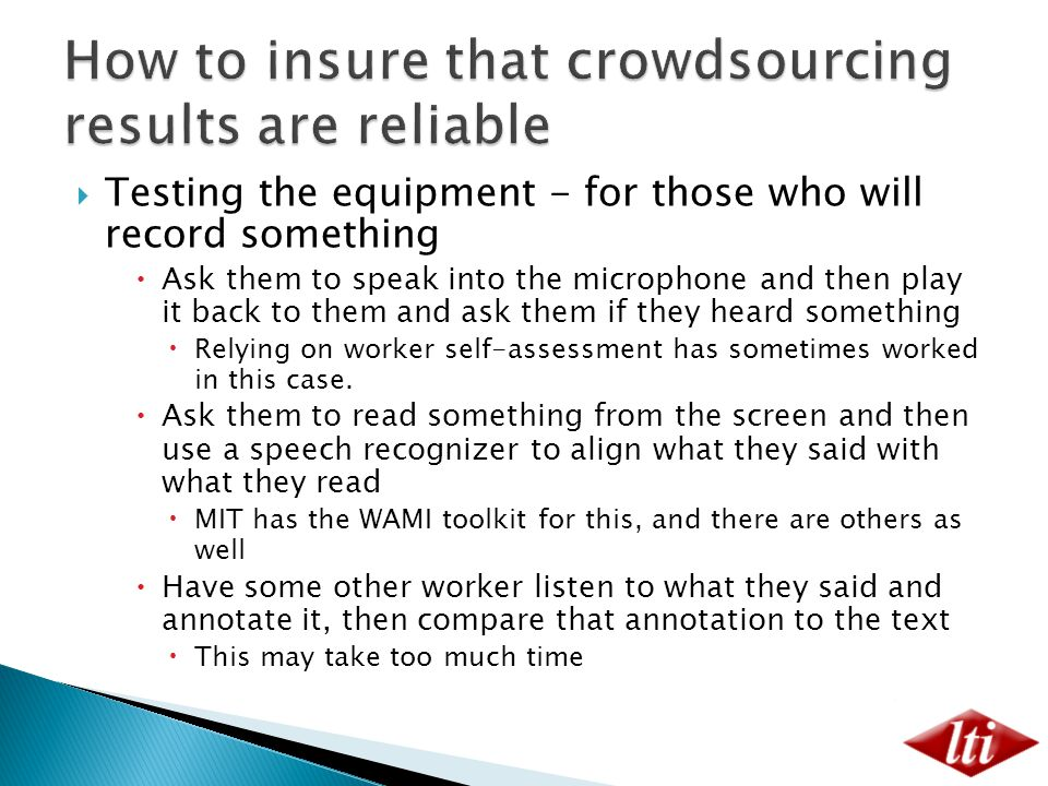  Testing the equipment - for those who will record something  Ask them to speak into the microphone and then play it back to them and ask them if they heard something  Relying on worker self-assessment has sometimes worked in this case.