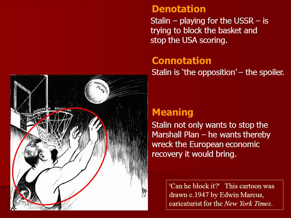 Stalin – playing for the USSR – is trying to block the basket and stop the USA scoring. Stalin is 'the opposition' – the spoiler. Denotation Connotati
