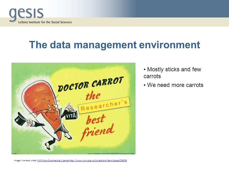 The data management environment Image licensed under IWM Non-Commercial Licence   Non-Commercial Licencehttp://  Mostly sticks and few carrots We need more carrots Researcher's